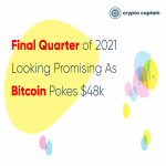 Final Quarter of 2021 Looking Promising As Bitcoin Pokes $48k - cryptocaptain